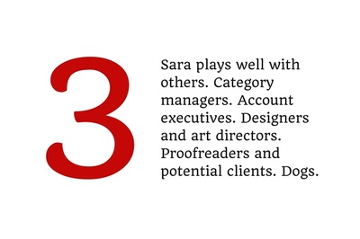 3. Sara plays well with others. Category managers. Account executives. Designers and art directors. Proofreaders and potential clients. Dogs.