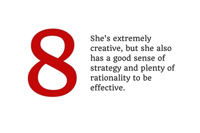 8. She's extremely creative, but she also has a good sense of strategy and plenty of rationality to be effective.