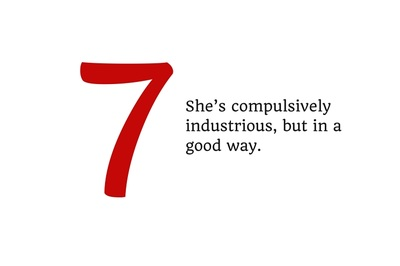 7. She's compulsively industrious, but in a good way.
